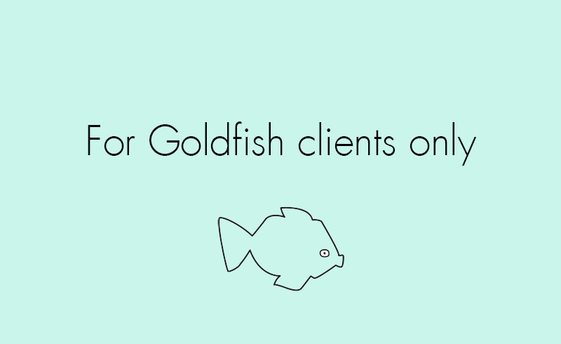 For Goldfish only